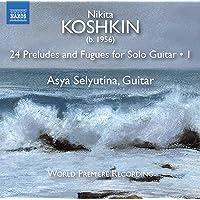 Nikita Koshkin: 24 Preludes & Fugues, Vol. 1