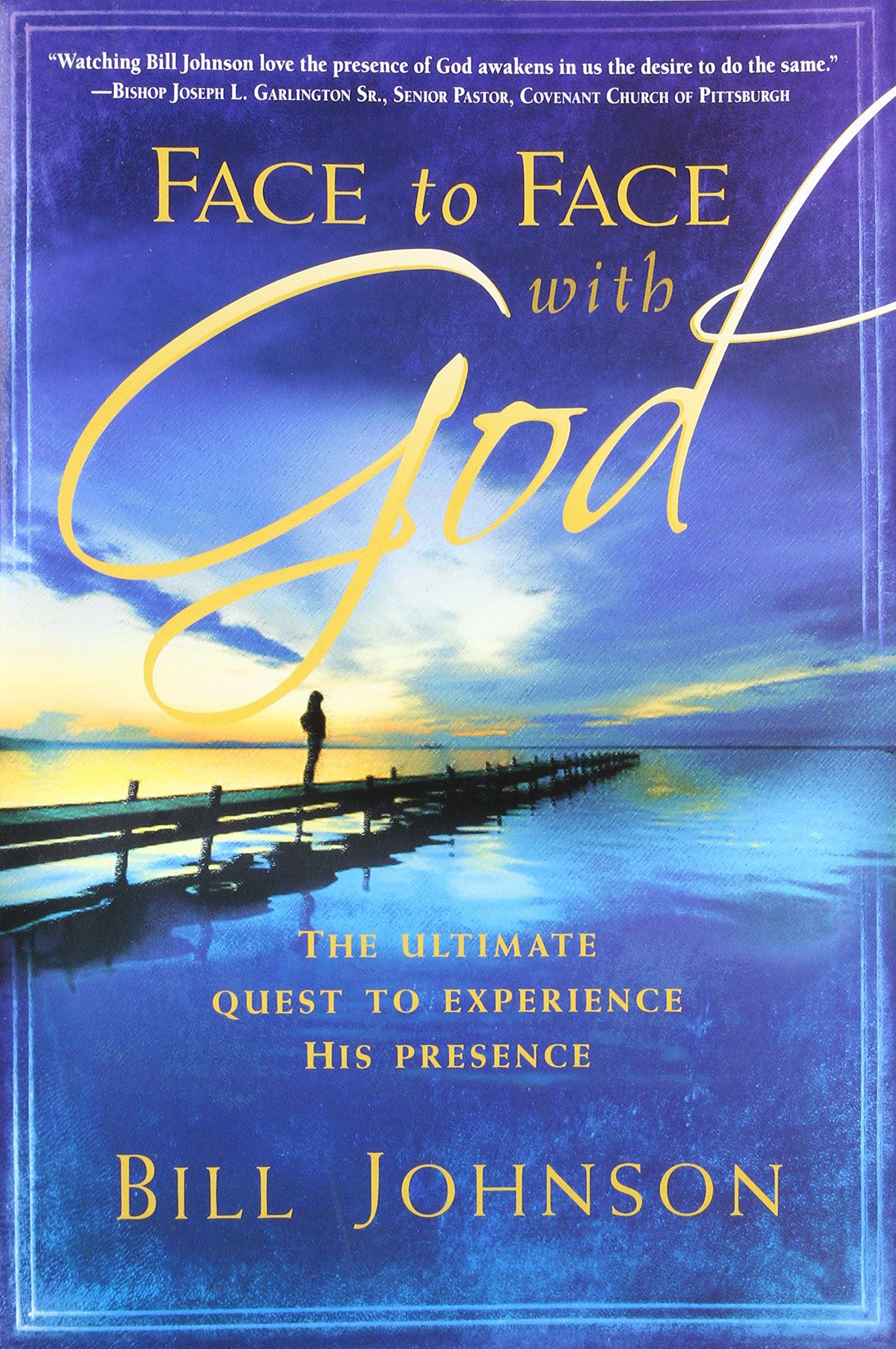 Face to Face With God: The Ultimate Quest to Experience His Presence: Bill  Johnson: 9781599790701: Amazon.com: Books