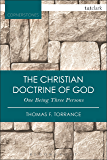 The Christian Doctrine of God, One Being Three Persons (T&T Clark Cornerstones)