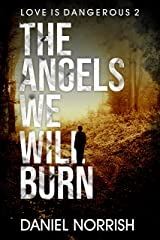 The Angels We Will Burn: Love is Dangerous Kindle Edition
