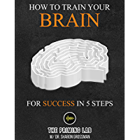 How to Train Your Brain for Success in 5 Steps