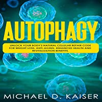 Autophagy: Unlock Your Body's Natural Cellular Repair Code for Weight Loss, Anti-Aging, Enhanced Health and Revitalization Benefits.