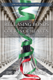 Releasing Bonds from the Courts of Heaven: Uncovering Bonds & Establishing Bonds (Engaging the Courts)