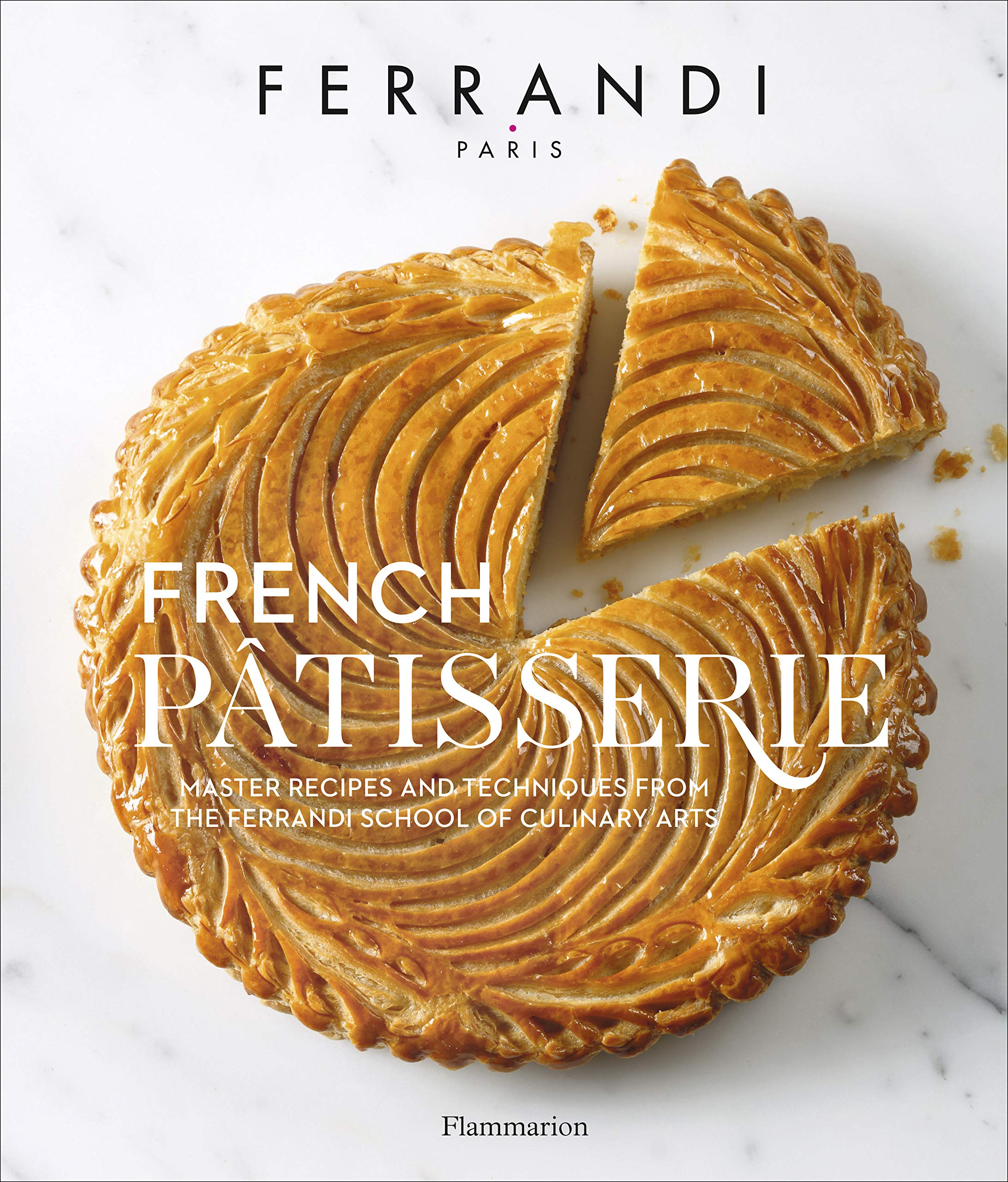 French Patisserie: Master Recipes and Techniques from the Ferrandi School of Culinary Arts by Flammarion