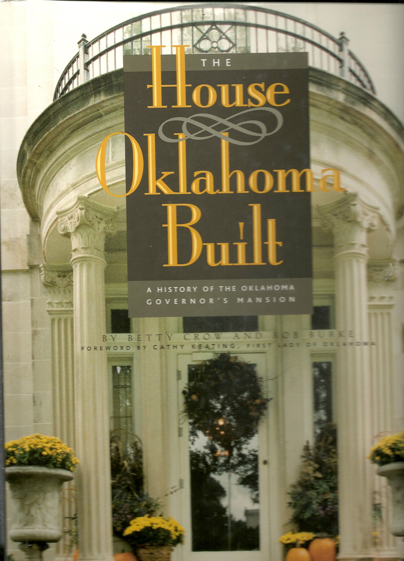 Read Online The house Oklahoma built: A history of the Oklahoma Governor's Mansion pdf