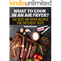 WHAT TO COOK IN AN AIR FRYER?: The Best Air Fryer Recipes for Different Taste