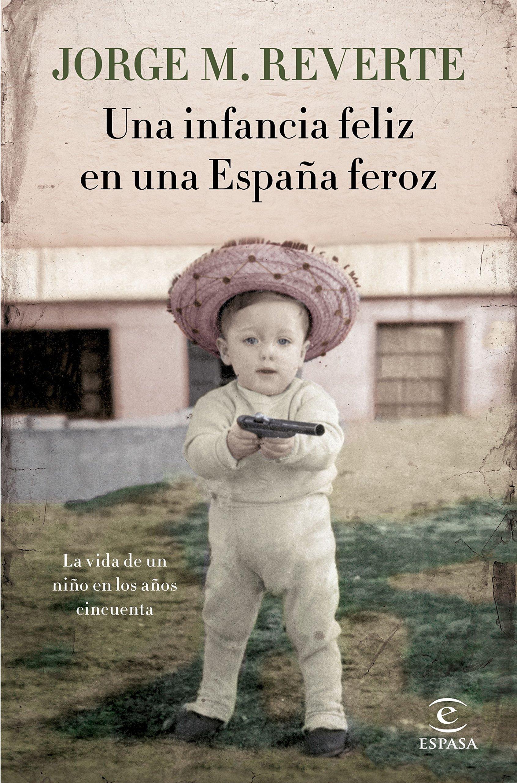 Una infancia feliz en una España feroz: La vida de un niño en los años cincuenta FUERA DE COLECCIÓN Y ONE SHOT: Amazon.es: Martínez Reverte, Jorge: Libros