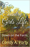 A Country Girls Life.: Down on the Farm.