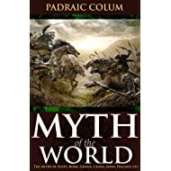 MYTHS OF THE WORLD (The myths of Egyptian, Babylonian, Persian, Hebrew, Hellenic, Latin, Celtic, Nordic, Mesoamerican, and other traditions) - Annotated Top Three Famous Irish Legends and Myths