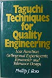 Taguchi Techniques for Quality Engineering: Loss Function, Orthogonal Expiriments, Parameter and Tolerance Design