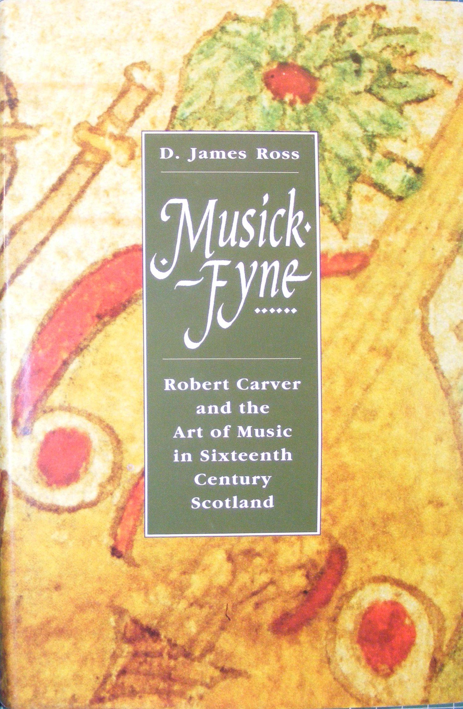 Read Online Musick Fyne: Robert Carver and the Art of Music in Sixteenth Century Scotland ebook
