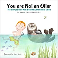 You are Not an Otter: The Story of How Kids Become Adventurous Eaters