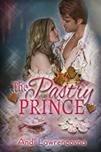 The Pastry Prince: A Sugar and Spice Short Story (The Never Lands Saga)