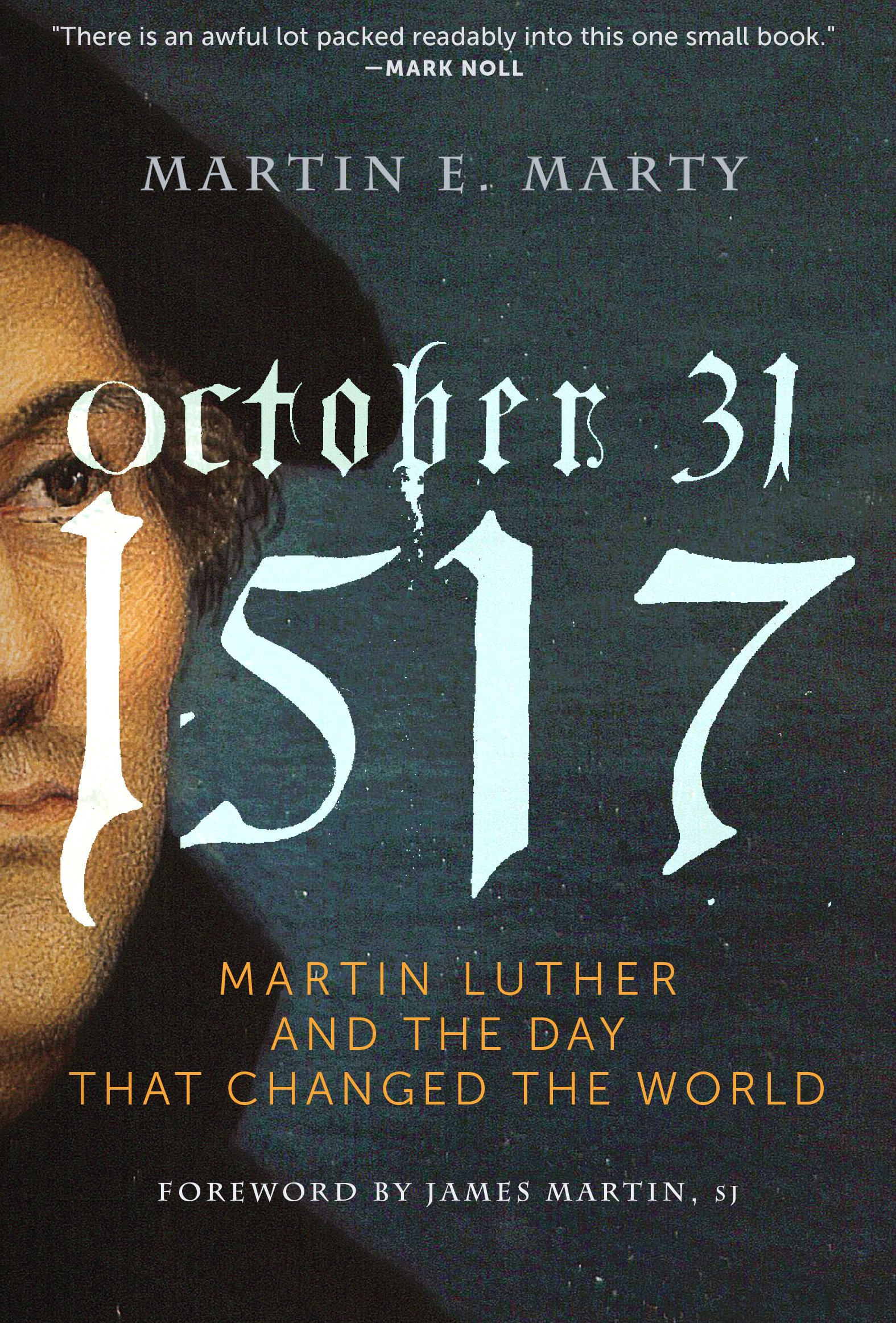 October 31, 1517: Martin Luther and the Day that Changed the World: Martin  E. Marty, James Martin SJ: 9781612616568: Amazon.com: Books