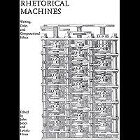 Rhetorical Machines: Writing, Code, and Computational Ethics (Albma Rhetoric Cult & Soc Crit) (English Edition)