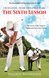 Crouching Tiger Hidden Hogan: The Sixth Lesson: The Secret of Ben Hogan's Perfect and Automatic Swing (English Edition)