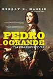 Pedro, o Grande. Sua Vida e Seu Mundo