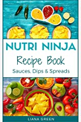 Nutri Ninja Recipe Book: Sauces, Dips and Spreads - Blender Recipes for your High Speed Blender (Nutri Ninja Recipe Books Book 3) Kindle Edition