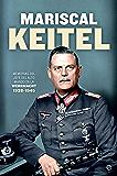 Mariscal Keitel: Memorias del jefe del Alto Mando de la Wehrmacht. 1938-1945 (Historia del siglo XX)