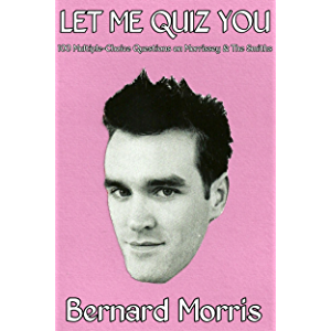 Let Me Quiz You: 100 Multiple-Choice Questions On Morrissey & The Smiths