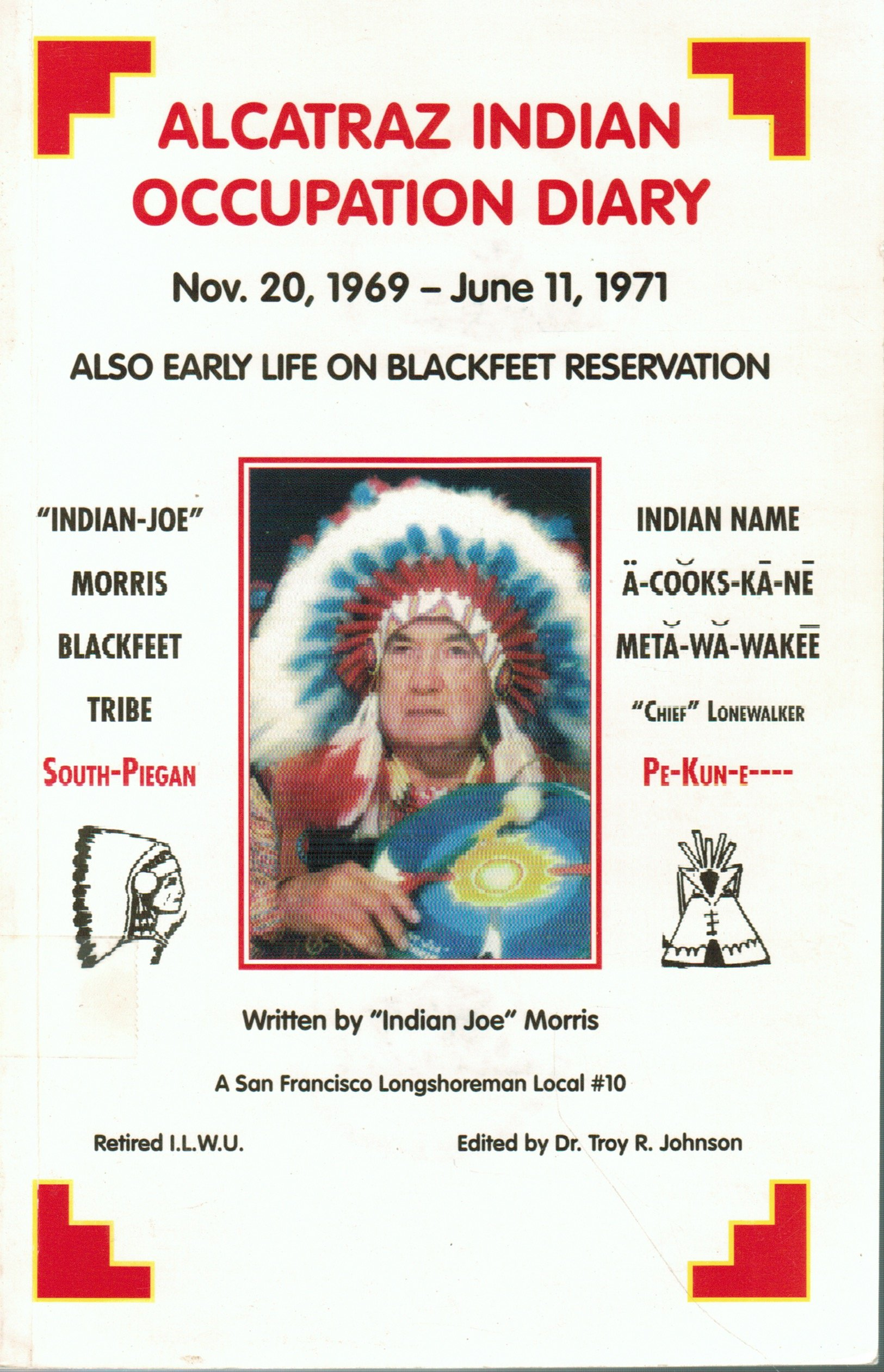 Alcatraz Indian Occupation Diary (November 20, 1969- June 11, 1971) / Early Life on Blackfeet Reservation, 2nd Edition, Indian Joe Morris; Linda C. Morris