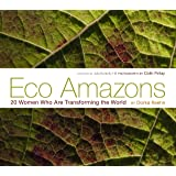 Eco Amazons: 20 Women Who Are Transforming the World