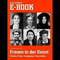 Frauen in der Kunst  - Visionär. Mutig. Unangepasst. Unterschätzt.: Ein SPIEGEL E-Book (German Edition)