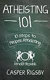 Atheisting 101: 10 Steps to Proper Atheisting