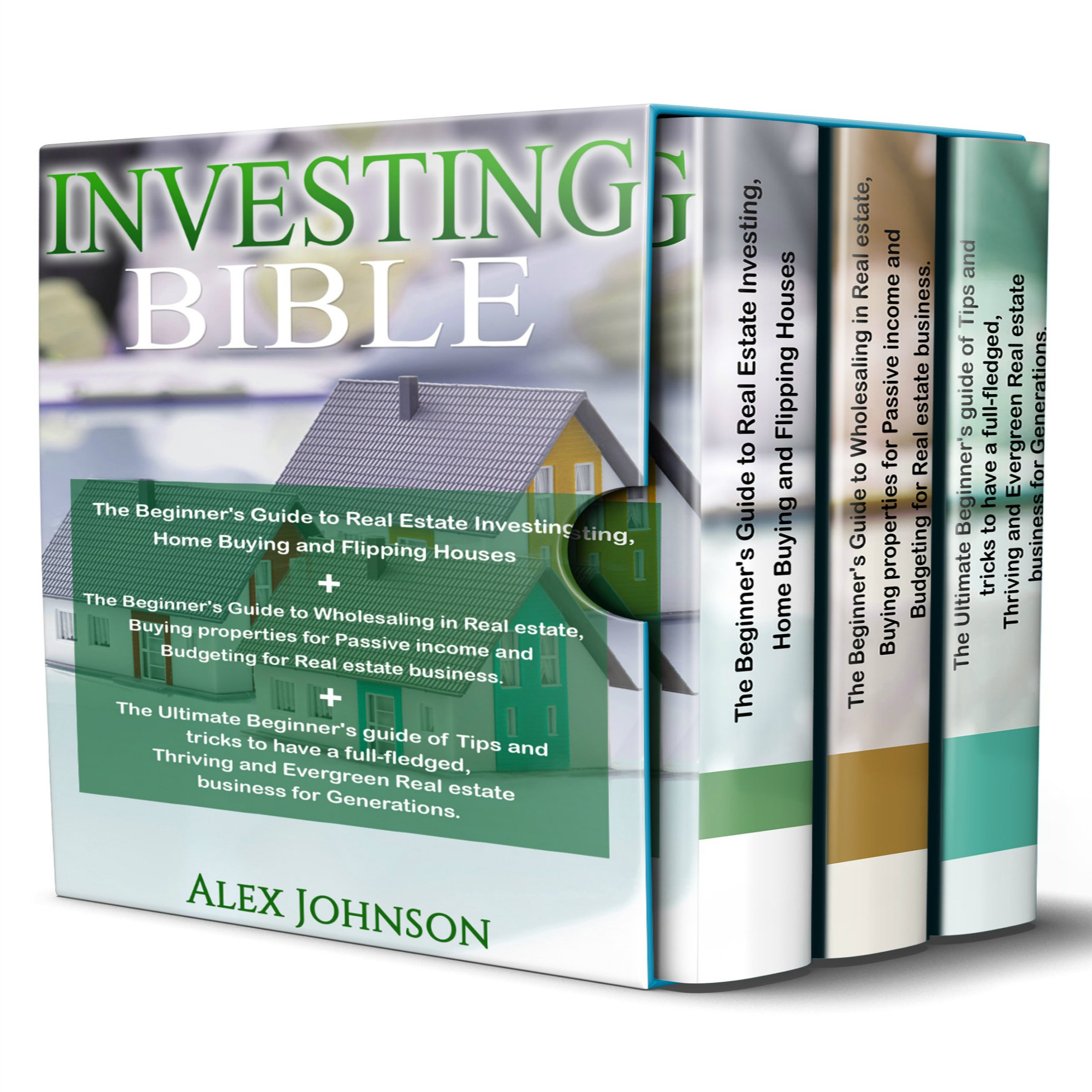 Investing Bible: 3 Manuscripts: Beginner's Guide to Home Buying & Flipping Houses + Beginner's Guide to Wholesaling & Budgeting in Real Estate + Tips & Tricks to have a Thriving and Evergreen Business