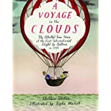 A Voyage in the Clouds: The (Mostly) True Story of the First International Flight by Balloon in 1785
