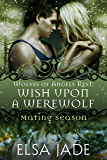 Wish Upon A Werewolf: Wolves of Angels Rest (Mating Season Collection)