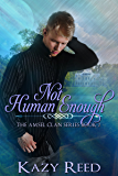 Not Human Enough (The Amsel Clan Book 2)