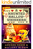 A Haunted Hallow-whiskers: Cozy Mystery (MEOW FOR MURDER Book 4)