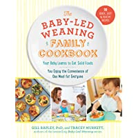 The Baby-Led Weaning Family Cookbook: Your Baby Learns to Eat Solid Foods, You Enjoy...
