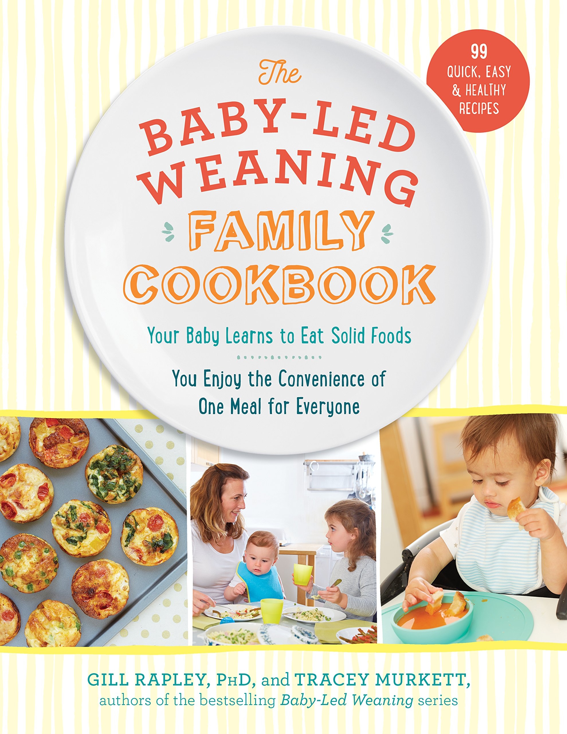 The Baby-Led Weaning Family Cookbook: Your Baby Learns to Eat Solid Foods, You Enjoy the Convenience of One Meal for Everyone ebook
