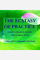 The Ecstasy of Practice: Forty-Four Ecstatic Yoga Practices Audible Audiobook