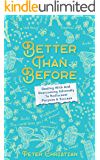 Better Than Before: Dealing With And Overcoming Adversity To Rediscover Purpose & Success