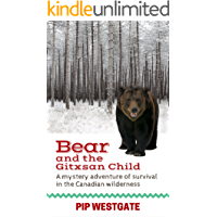 Bear and the Gitxsan Child: A mystery adventure of survival in the Canadian wilderness for children and teens aged 10-14