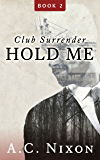 Hold Me: Club Surrender Book 2 (Men of Eros Inc.)