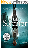 To Kill a Sorcerer (Immortal Montero Book 1)