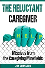 The Reluctant Caregiver: Missives from the Caregiving Minefields Kindle Edition
