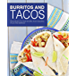 Burritos and Tacos: From Mexico to Your Kitchen. Enjoy Amazing Tacos and Burritos!