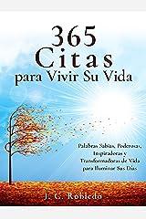 365 Citas para Vivir Su Vida: Palabras Sabias, Poderosas, Inspiradoras y Transformadoras de Vida para Iluminar Sus Días (Domine Su Mente, Transforme Su Vida) (Spanish Edition) Kindle Edition