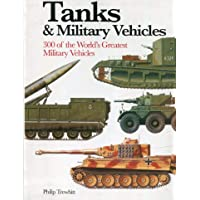 Tanks and Military Vehicles: 300 of the World's Greatest Military Vehicles