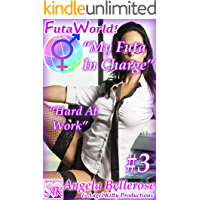 "FutaWorld! ""My Futa In Charge: Hard at Work"" Part 3: A Futanari, Futa on Female, Dickgirl Erotica (English Edition)"