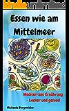 Essen wie am Mittelmeer: Mediterrane Ernährung - Lecker und gesund