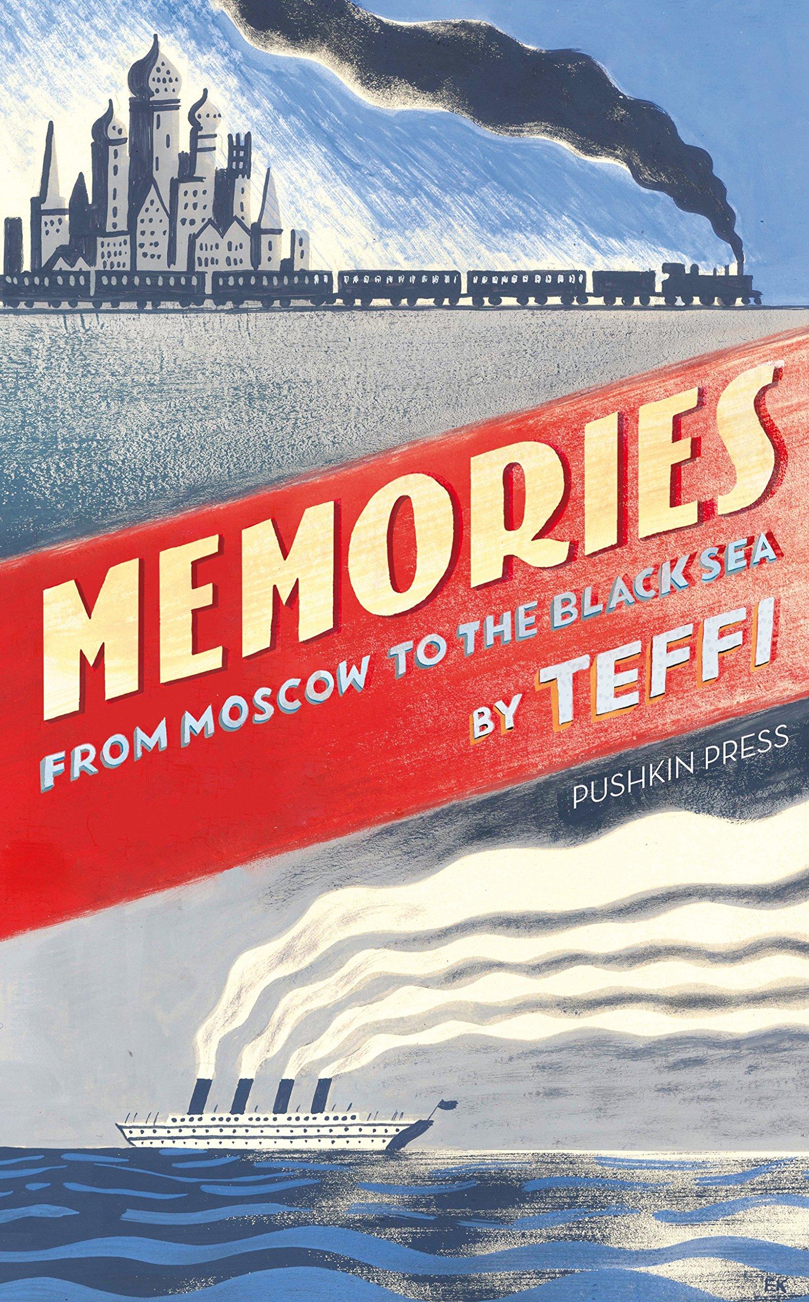 Memories - From Moscow to the Black Sea: Amazon.co.uk: Teffi, Robert &  Elizabeth Chandler, Anne Marie Jackson, Irina Steinberg: 9781782271697:  Books