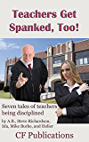 Teachers Get Spanked, Too!: Seven tales of teachers being disciplined (English Edition)