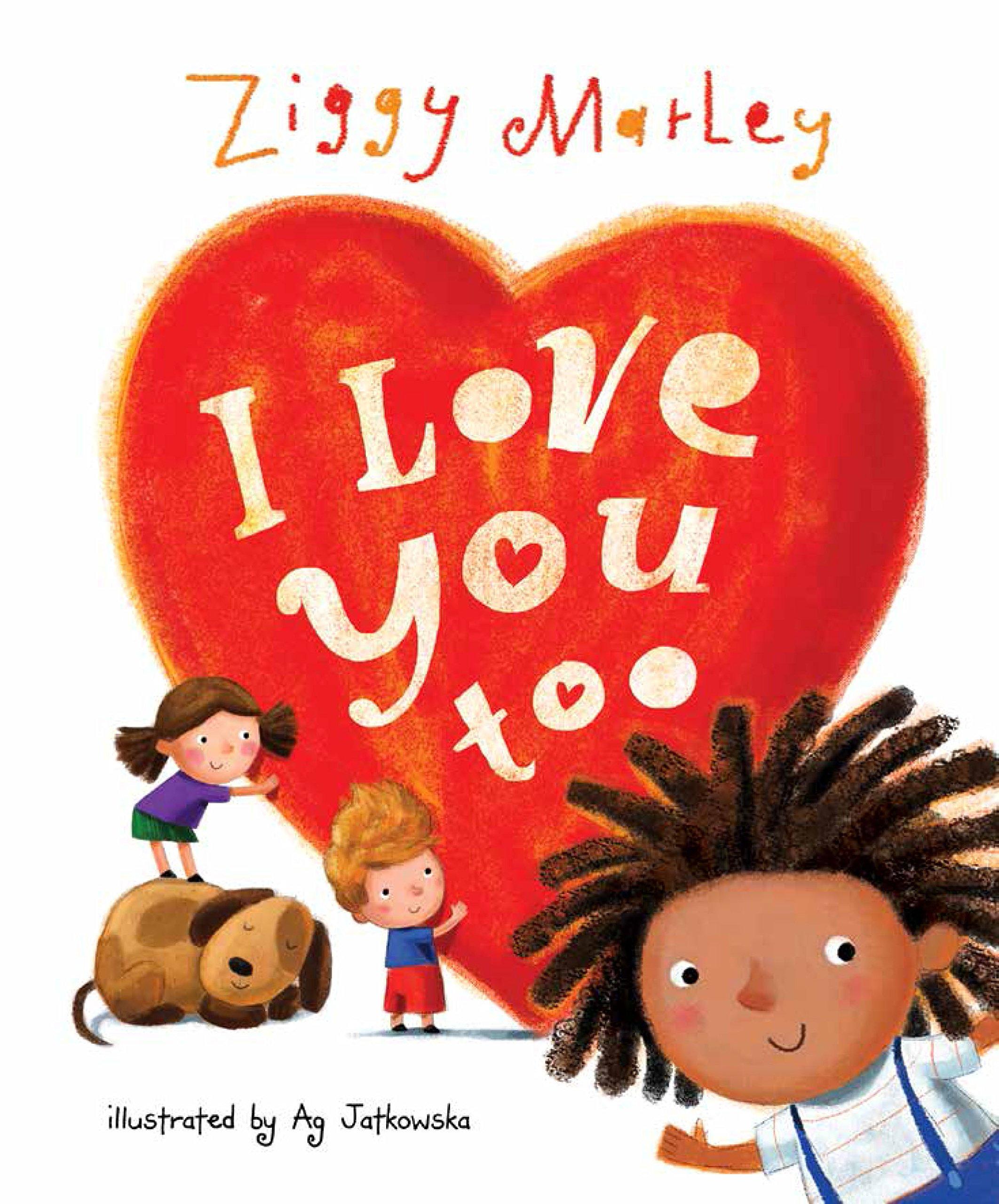 I Love You Too Ziggy Marley Ag Jatkowska 9781617753107 Amazon