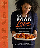 Soul Food Love: Healthy Recipes Inspired by One Hundred Years of Cooking in a Black Family